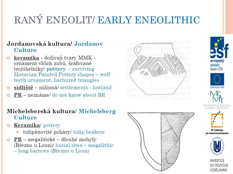 M LADŠÍ ENEOLIT / Y OUNG E NEOLITHIC Jevišovická kultura/ Jevišovice culture keramika – (ne)zdobená nebo slámování/ pottery – (not)embellished or brushing hmoždíře, idoly a plastiky/ mortars, statues, idols kovy - depot Staré Zámky u Líšně (sekery, dlátko a šídlo)/ metals – hoard Staré Zámky u Líšně (axes, chisel, awl) sídliště - hlavně JZ a J Morava, převažují výšinná hradiska - Starý Zámek u Jevišovic, Staré Zámky – Brno Líšeň/ settlement – mainly Southwestern and Southern Moravia, prevalent top-site hillforts