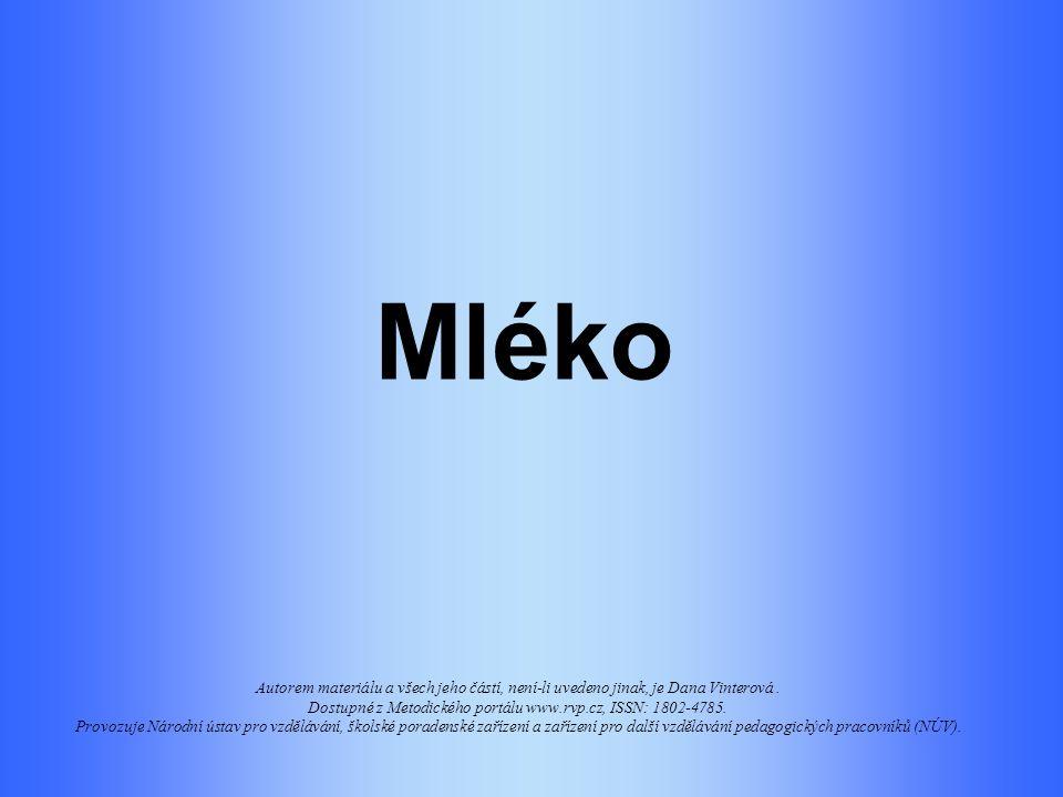 Mléko Autorem materiálu a všech jeho částí, není-li uvedeno jinak, je Dana Vinterová.