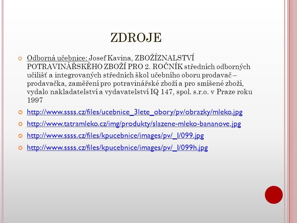 ZDROJE Odborná učebnice: Josef Kavina, ZBOŽÍZNALSTVÍ POTRAVINÁŘSKÉHO ZBOŽÍ PRO 2.