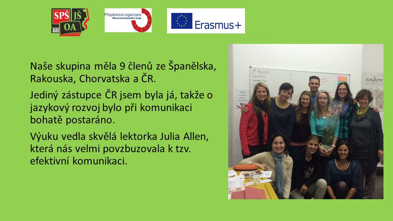 Naše skupina měla 9 členů ze Španělska, Rakouska, Chorvatska a ČR.
