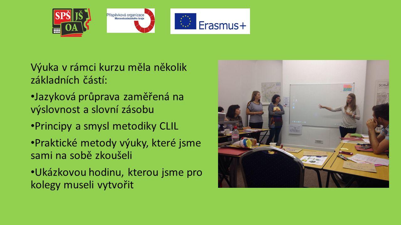 Výuka v rámci kurzu měla několik základních částí: Jazyková průprava zaměřená na výslovnost a slovní zásobu Principy a smysl metodiky CLIL Praktické metody výuky, které jsme sami na sobě zkoušeli Ukázkovou hodinu, kterou jsme pro kolegy museli vytvořit