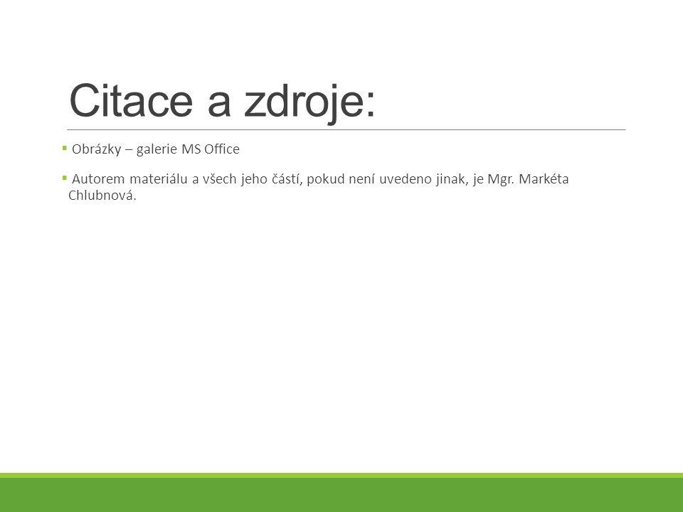 Citace a zdroje:  Obrázky – galerie MS Office  Autorem materiálu a všech jeho částí, pokud není uvedeno jinak, je Mgr. Markéta Chlubnová.