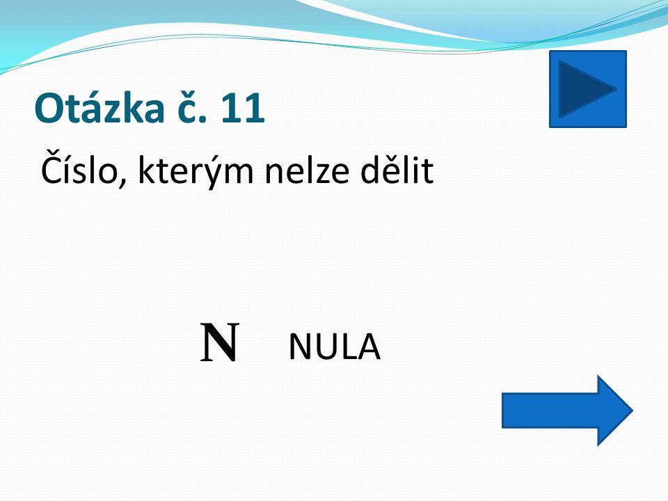 Otázka č. 11 Číslo, kterým nelze dělit NULA N