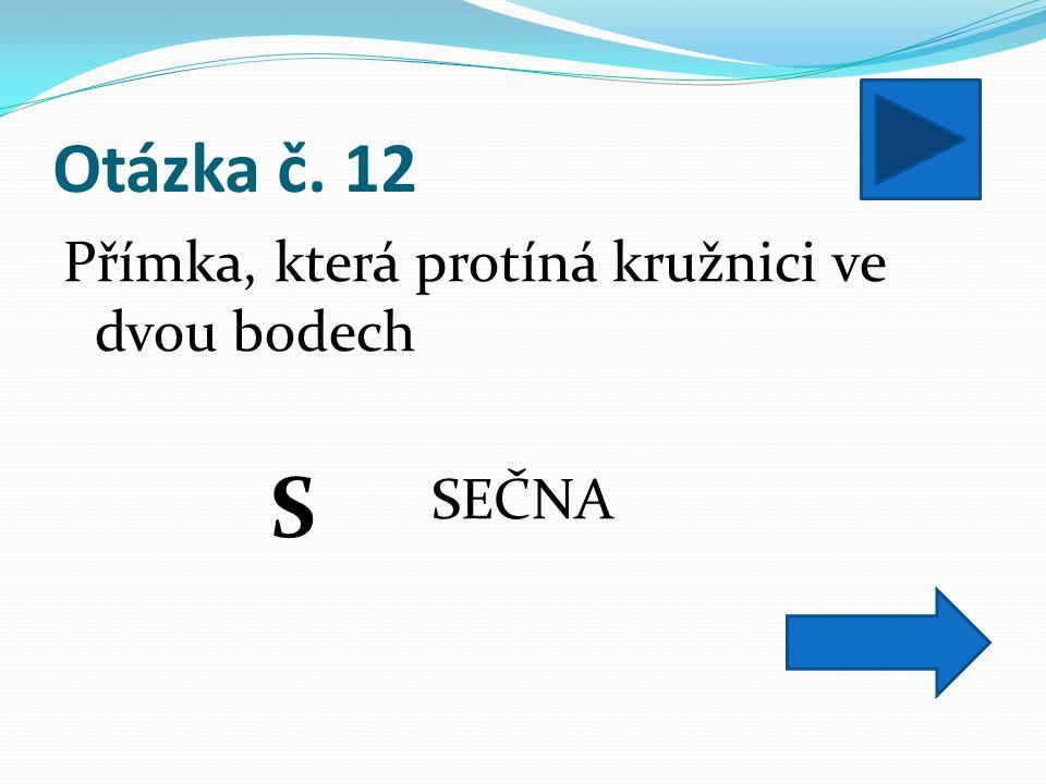 Otázka č. 12 Přímka, která protíná kružnici ve dvou bodech SEČNA S
