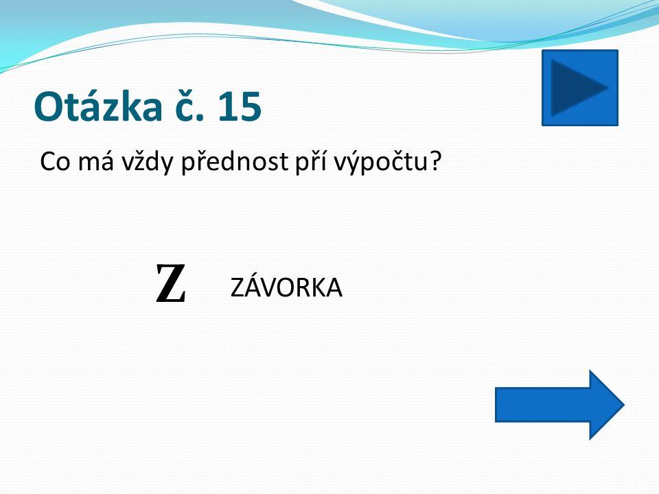 Otázka č. 15 Co má vždy přednost pří výpočtu ZÁVORKA Z