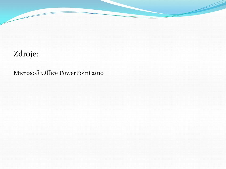 Zdroje: Microsoft Office PowerPoint 2010