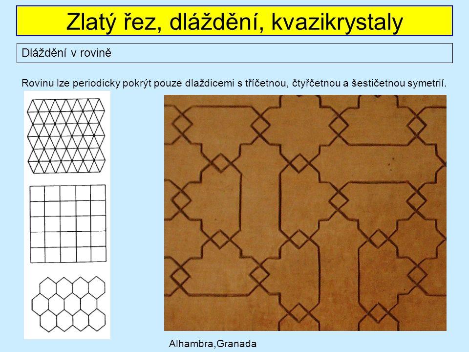 Zlatý řez, dláždění, kvazikrystaly Dláždění v rovině Rovinu lze periodicky pokrýt pouze dlaždicemi s tříčetnou, čtyřčetnou a šestičetnou symetrií.