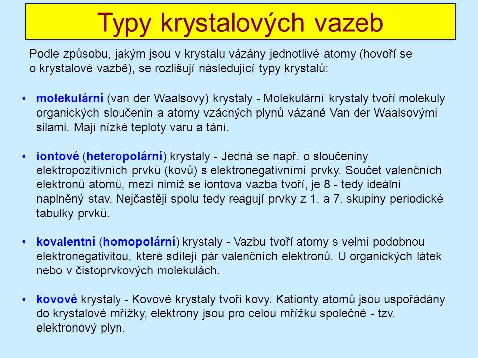 Typy krystalových vazeb molekulární (van der Waalsovy) krystaly - Molekulární krystaly tvoří molekuly organických sloučenin a atomy vzácných plynů vázané Van der Waalsovými silami.