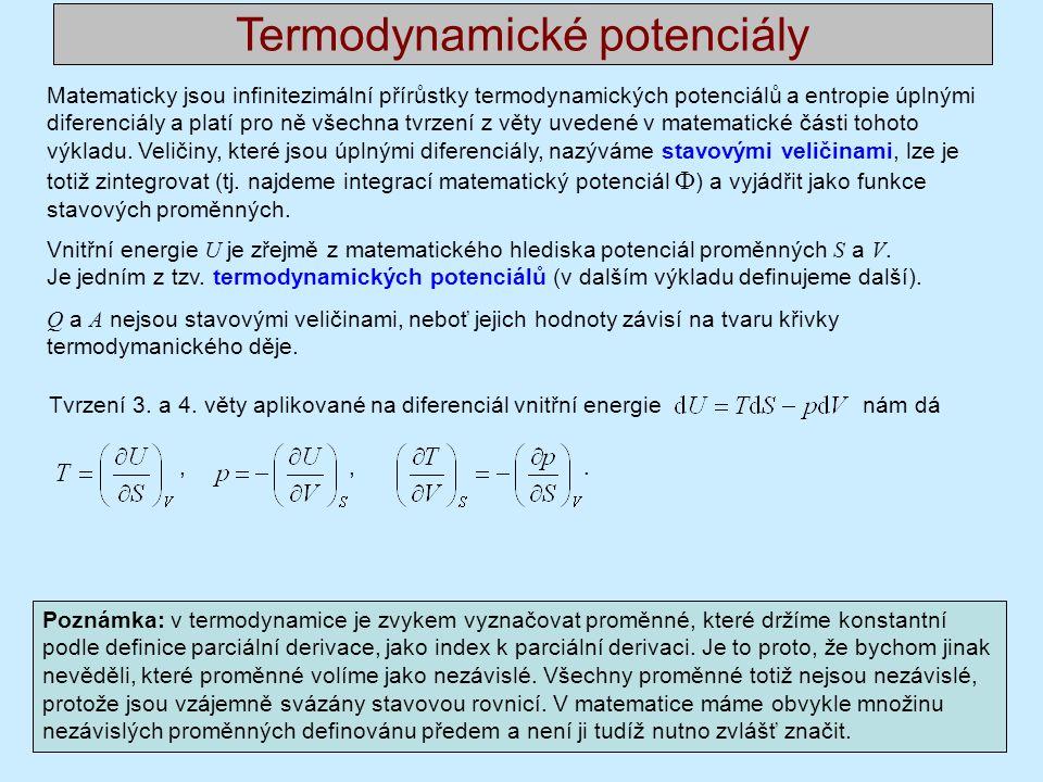Termodynamické potenciály Matematicky jsou infinitezimální přírůstky termodynamických potenciálů a entropie úplnými diferenciály a platí pro ně všechna tvrzení z věty uvedené v matematické části tohoto výkladu.