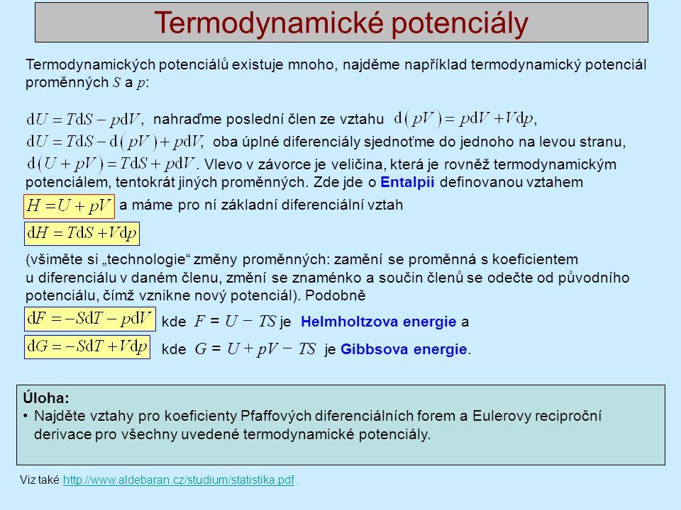 Termodynamických potenciálů existuje mnoho, najděme například termodynamický potenciál proměnných S a p :, nahraďme poslední člen ze vztahu,, oba úplné diferenciály sjednoťme do jednoho na levou stranu,.