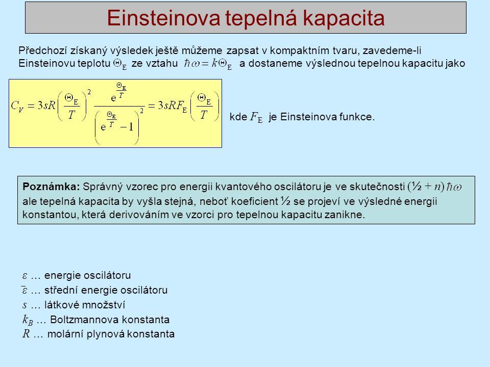Předchozí získaný výsledek ještě můžeme zapsat v kompaktním tvaru, zavedeme-li Einsteinovu teplotu ze vztahu a dostaneme výslednou tepelnou kapacitu jako kde F E je Einsteinova funkce.