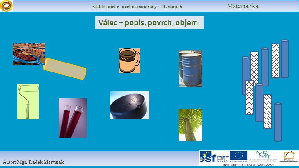 Autor: Mgr. Radek Martinák Válec – popis, povrch, objem Elektronické učební materiály - II.