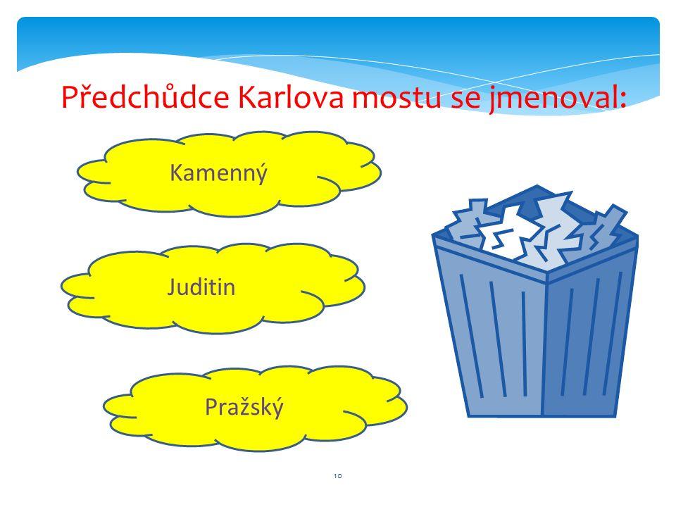 10 Kamenný Pražský Juditin Předchůdce Karlova mostu se jmenoval: