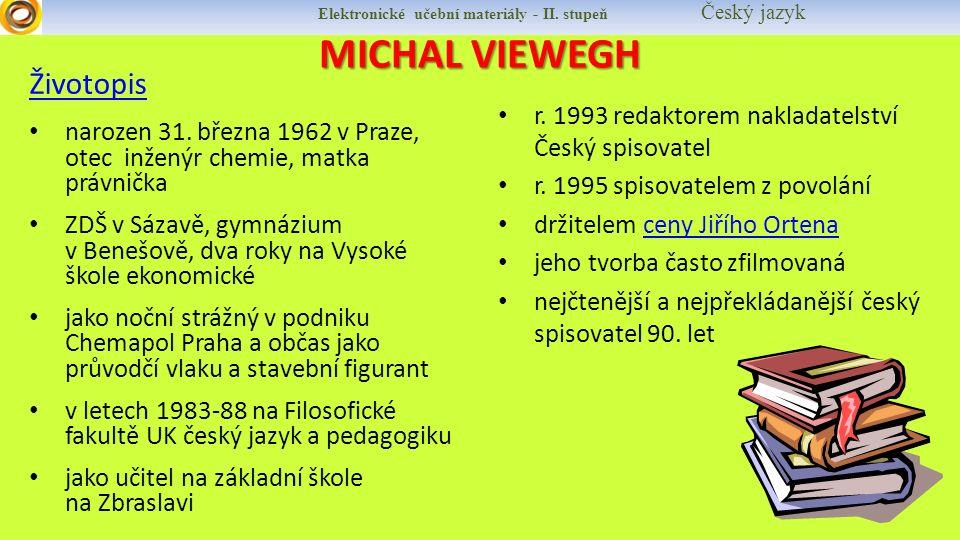 Elektronické učební materiály - II. stupeň Český jazyk MICHAL VIEWEGH Životopis narozen 31. března 1962 v Praze, otec inženýr chemie, matka právnička