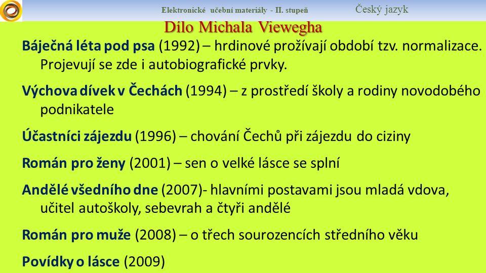 Dílo Michala Viewegha Elektronické učební materiály - II. stupeň Český jazyk Báječná léta pod psa (1992) – hrdinové prožívají období tzv. normalizace.