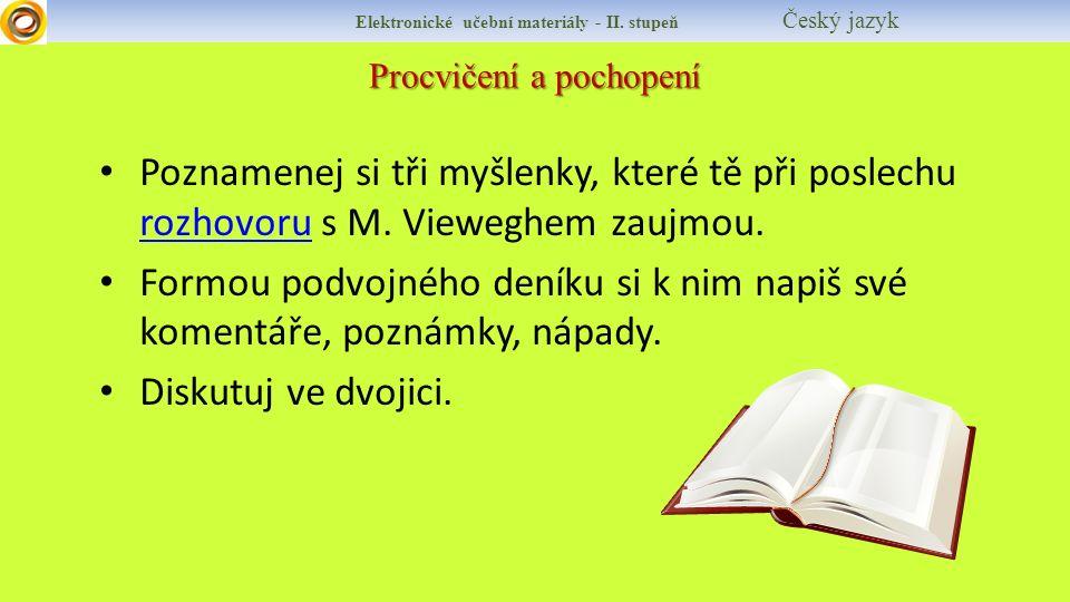 Procvičení a pochopení Elektronické učební materiály - II. stupeň Český jazyk Poznamenej si tři myšlenky, které tě při poslechu rozhovoru s M. Viewegh