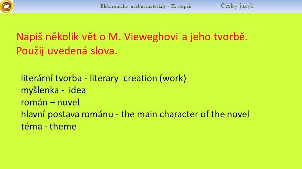 Elektronické učební materiály - II. stupeň Český jazyk Napiš několik vět o M. Vieweghovi a jeho tvorbě. Použij uvedená slova. literární tvorba - liter