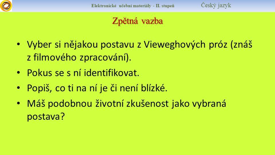 Zpětná vazba Elektronické učební materiály - II. stupeň Český jazyk Vyber si nějakou postavu z Vieweghových próz (znáš z filmového zpracování). Pokus