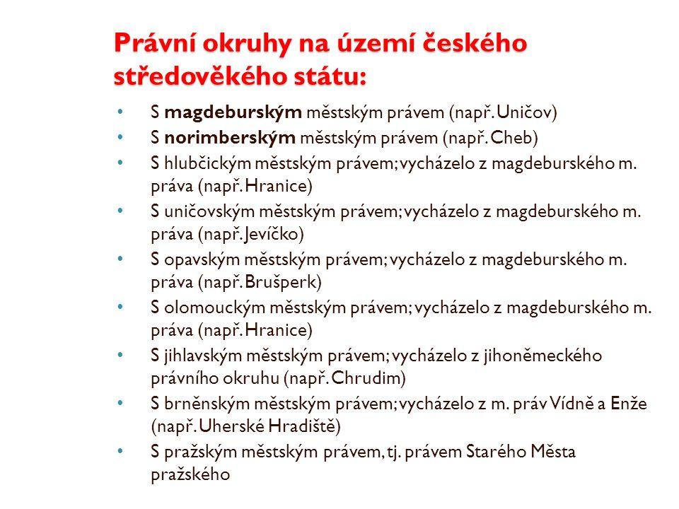Právní okruhy na území českého středověkého státu: S magdeburským městským právem (např. Uničov) S norimberským městským právem (např. Cheb) S hlubčic