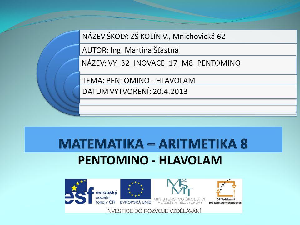 PENTOMINO - HLAVOLAM NÁZEV ŠKOLY: ZŠ KOLÍN V., Mnichovická 62 AUTOR: Ing.