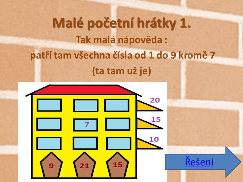 Malé početní hrátky 1. Tak malá nápověda : patří tam všechna čísla od 1 do 9 kromě 7 (ta tam už je) Řešení