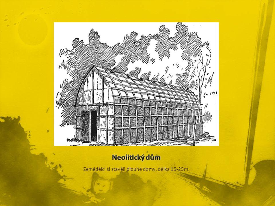 Zemědělci si stavěli dlouhé domy, délka 15-25m.