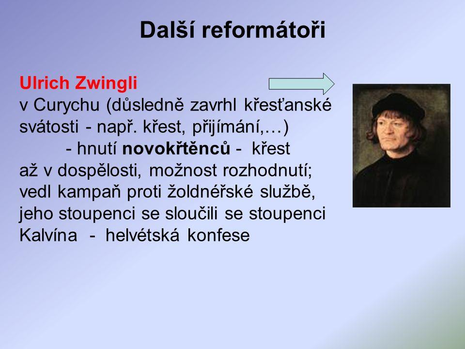 Další reformátoři Ulrich Zwingli v Curychu (důsledně zavrhl křesťanské svátosti - např.