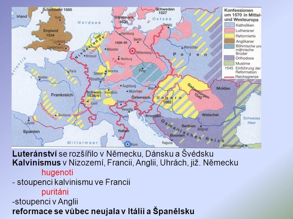 Luteránství se rozšířilo v Německu, Dánsku a Švédsku Kalvinismus v Nizozemí, Francii, Anglii, Uhrách, již.