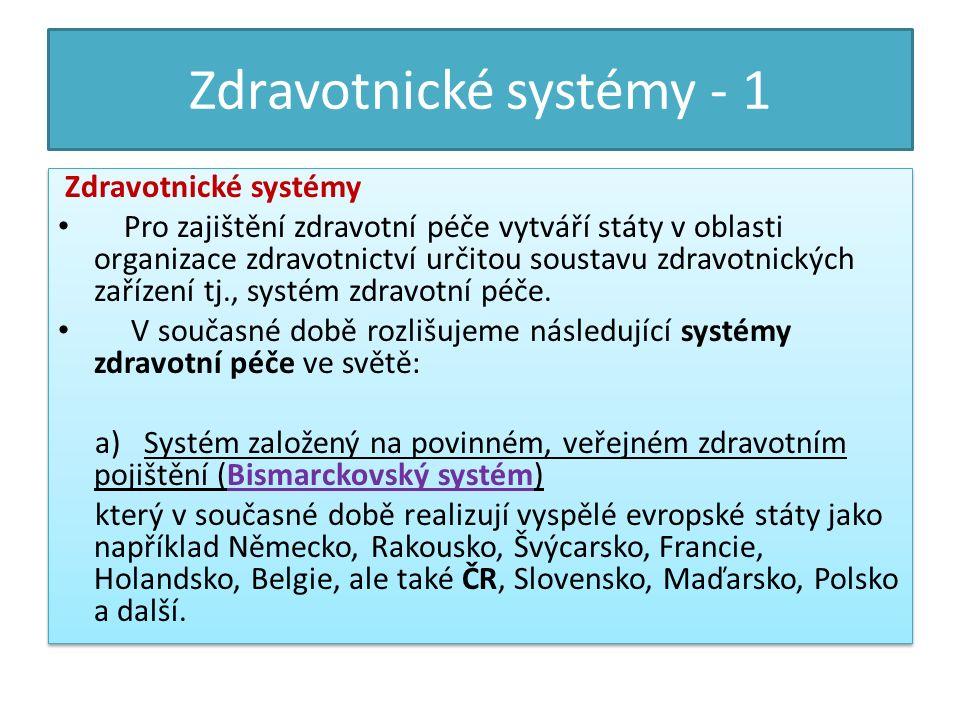 Zdravotnické systémy - 1 Zdravotnické systémy Pro zajištění zdravotní péče vytváří státy v oblasti organizace zdravotnictví určitou soustavu zdravotnických zařízení tj., systém zdravotní péče.