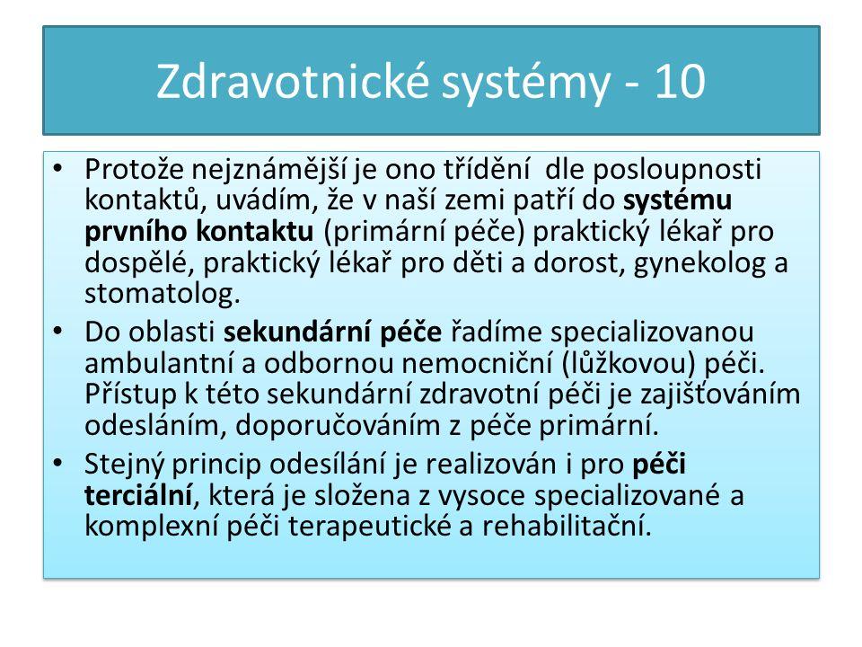 Zdravotnické systémy - 10 Protože nejznámější je ono třídění dle posloupnosti kontaktů, uvádím, že v naší zemi patří do systému prvního kontaktu (primární péče) praktický lékař pro dospělé, praktický lékař pro děti a dorost, gynekolog a stomatolog.