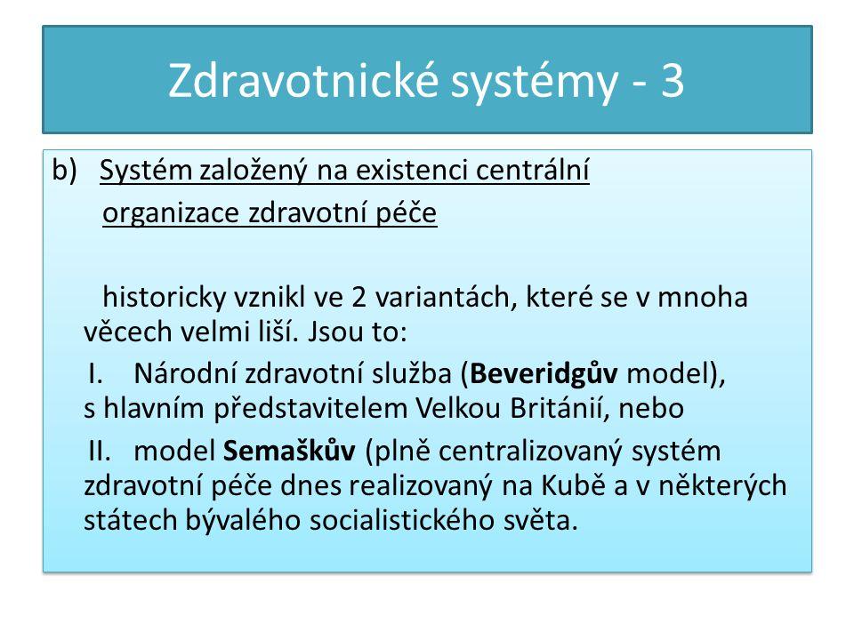 Zdravotnické systémy - 3 b)Systém založený na existenci centrální organizace zdravotní péče historicky vznikl ve 2 variantách, které se v mnoha věcech velmi liší.