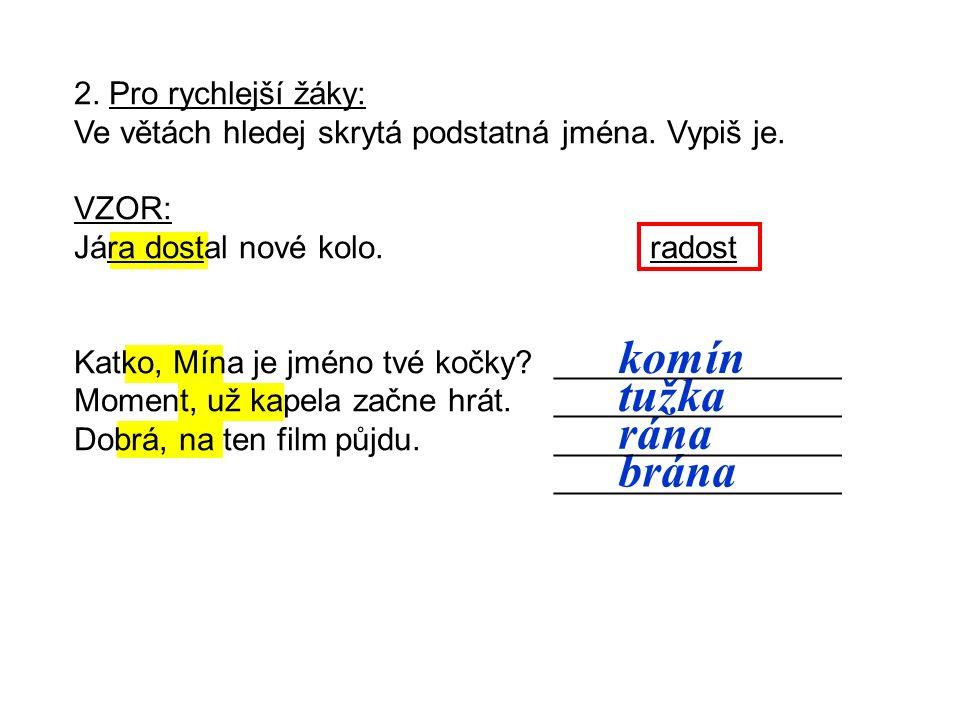 komín tužka rána brána 2. Pro rychlejší žáky: Ve větách hledej skrytá podstatná jména.