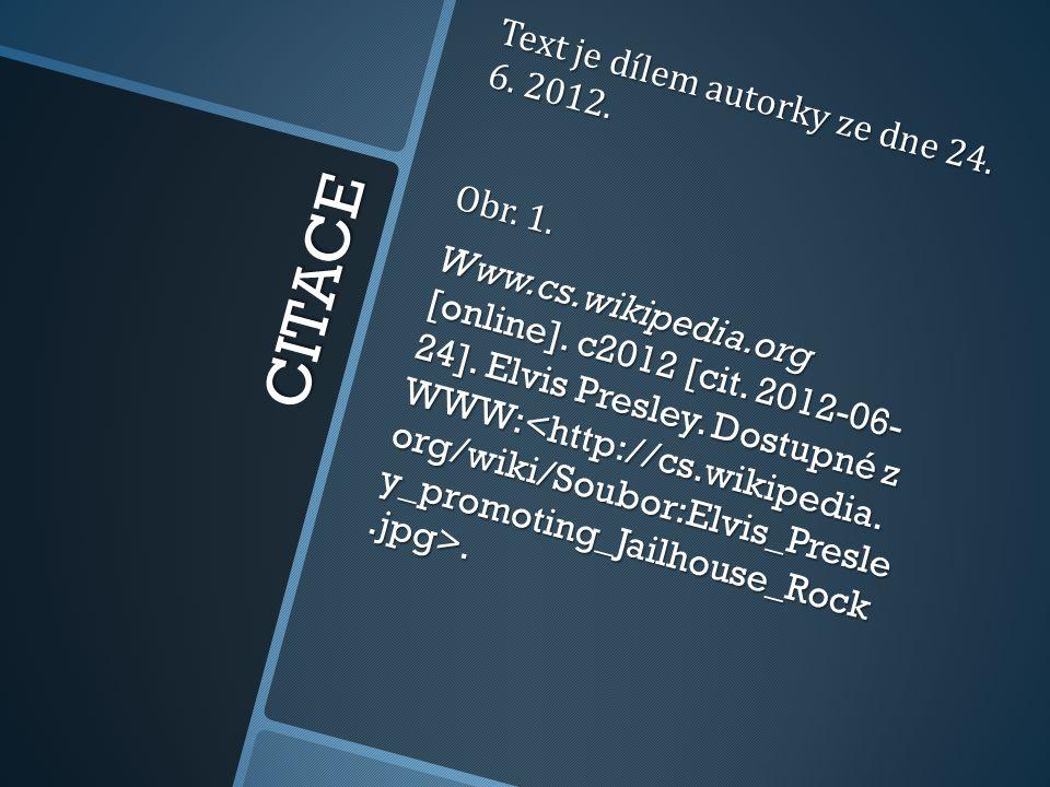 CITACE Text je dílem autorky ze dne 24. 6. 2012. Obr. 1. Www.cs.wikipedia.org [online]. c2012 [cit. 2012-06- 24]. Elvis Presley. Dostupné z WWW:.