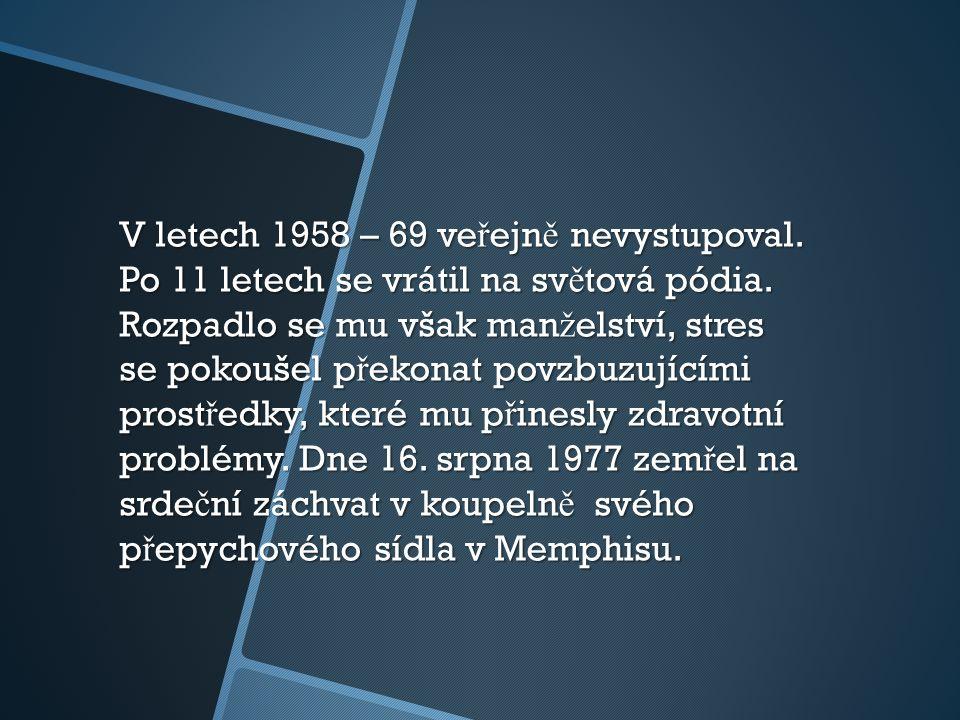 V letech 1958 – 69 ve ř ejn ě nevystupoval. Po 11 letech se vrátil na sv ě tová pódia.