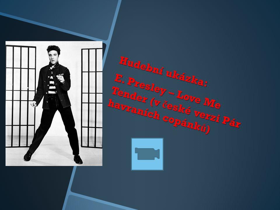 Hudební ukázka: E. Presley – Love Me Tender (v č eské verzi Pár havraních copánk ů )