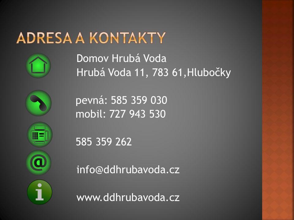 Domov Hrubá Voda Hrubá Voda 11, 783 61,Hlubočky pevná: 585 359 030 mobil: 727 943 530 585 359 262 info@ddhrubavoda.cz www.ddhrubavoda.cz