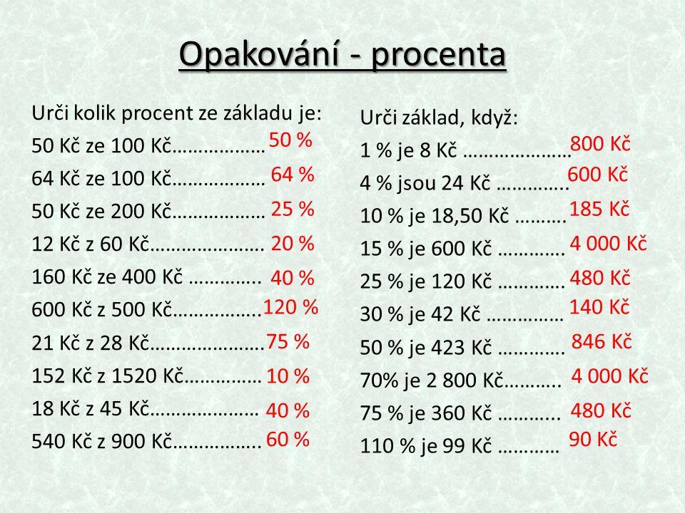 Opakování - procenta Urči kolik procent ze základu je: 50 Kč ze 100 Kč……………… 64 Kč ze 100 Kč……………… 50 Kč ze 200 Kč……………… 12 Kč z 60 Kč………………….