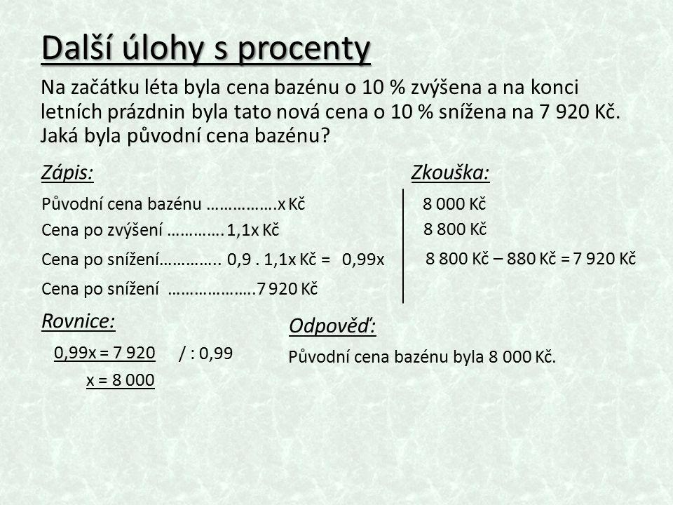 Další úlohy s procenty Na začátku léta byla cena bazénu o 10 % zvýšena a na konci letních prázdnin byla tato nová cena o 10 % snížena na 7 920 Kč.