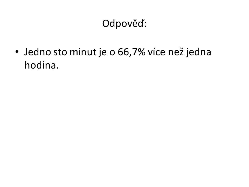Odpověď: Jedno sto minut je o 66,7% více než jedna hodina.