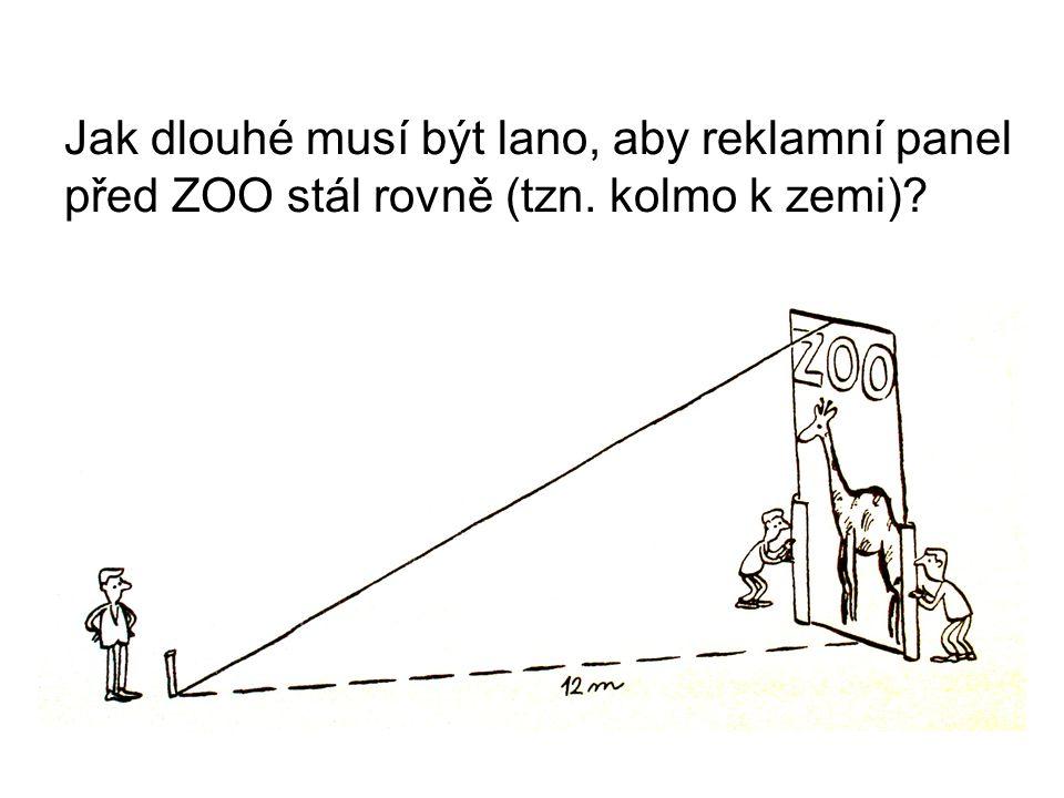 Jak dlouhé musí být lano, aby reklamní panel před ZOO stál rovně (tzn. kolmo k zemi)?