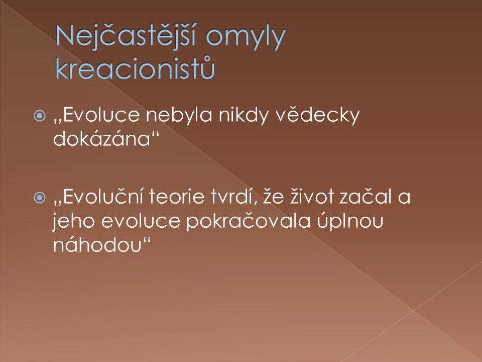 """ """"Evoluce nebyla nikdy vědecky dokázána  """"Evoluční teorie tvrdí, že život začal a jeho evoluce pokračovala úplnou náhodou"""
