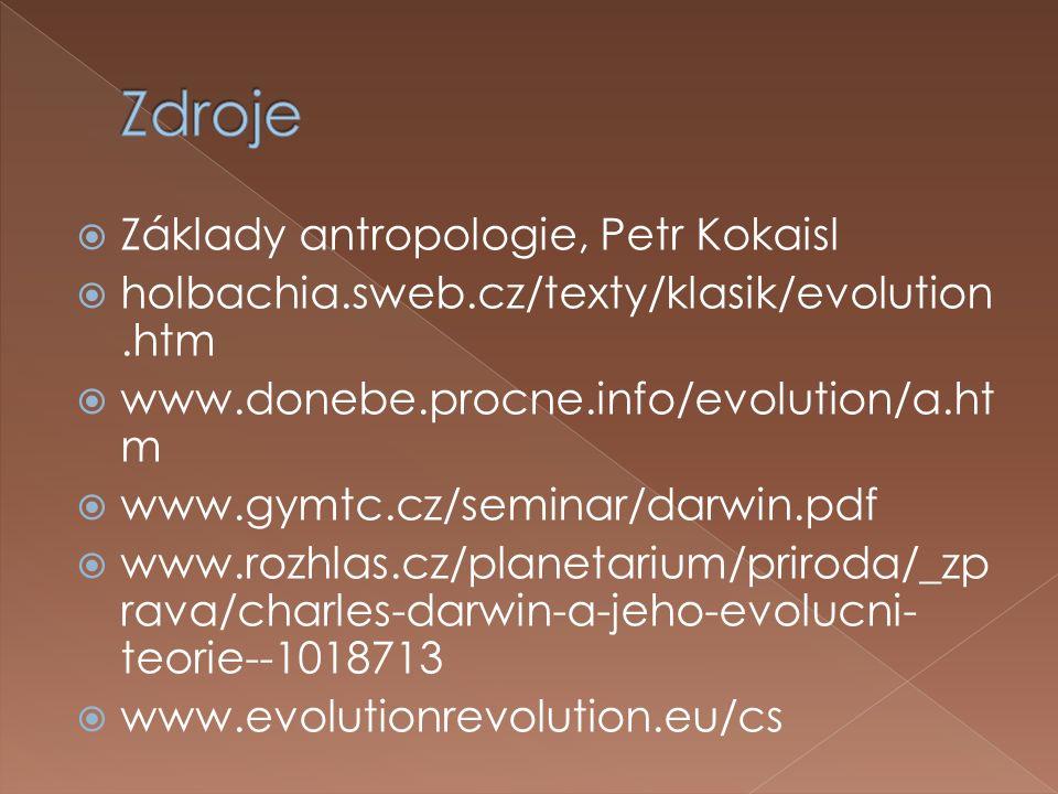  Základy antropologie, Petr Kokaisl  holbachia.sweb.cz/texty/klasik/evolution.htm  www.donebe.procne.info/evolution/a.ht m  www.gymtc.cz/seminar/darwin.pdf  www.rozhlas.cz/planetarium/priroda/_zp rava/charles-darwin-a-jeho-evolucni- teorie--1018713  www.evolutionrevolution.eu/cs