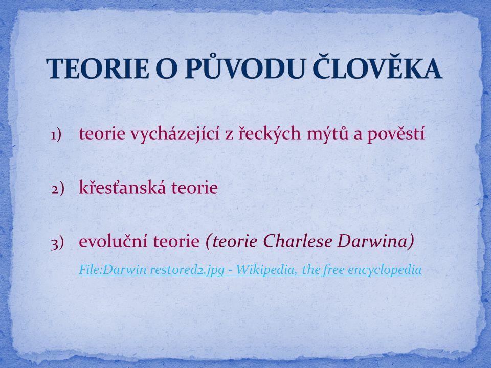 1) teorie vycházející z řeckých mýtů a pověstí 2) křesťanská teorie 3) evoluční teorie (teorie Charlese Darwina) File:Darwin restored2.jpg - Wikipedia, the free encyclopedia