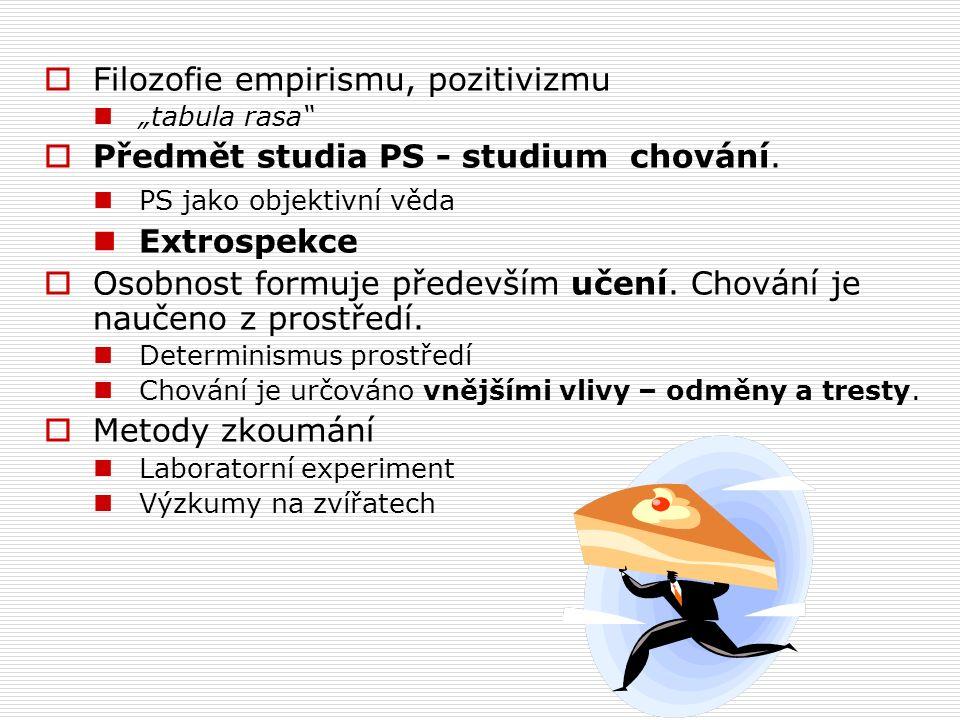 """ Filozofie empirismu, pozitivizmu """"tabula rasa  Předmět studia PS - studium chování."""