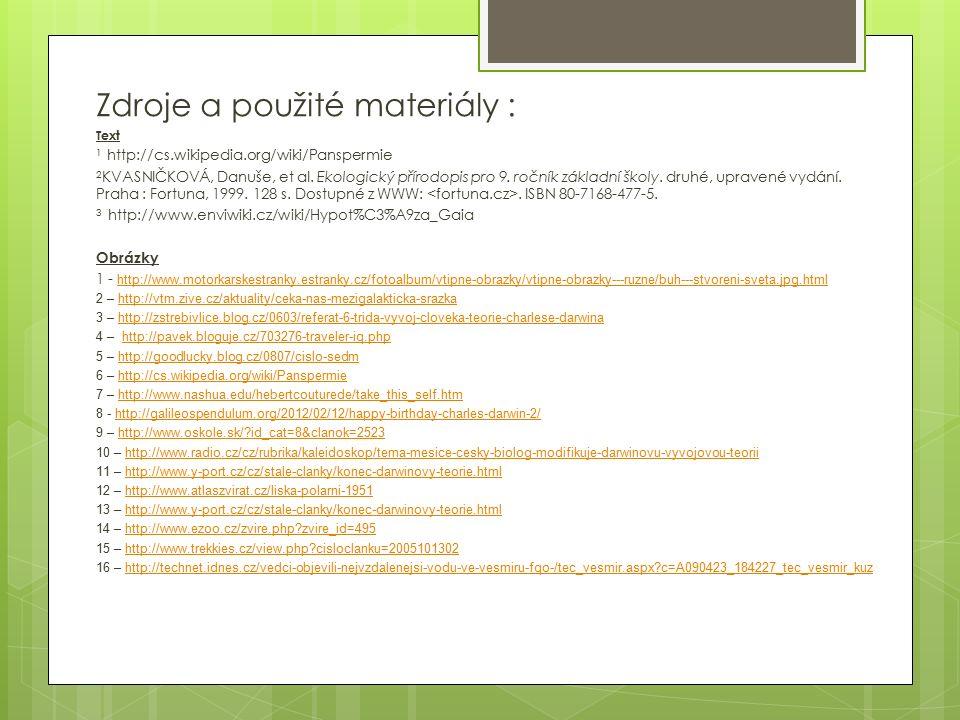 Zdroje a použité materiály : Text 1 http://cs.wikipedia.org/wiki/Panspermie 2 KVASNIČKOVÁ, Danuše, et al. Ekologický přírodopis pro 9. ročník základní