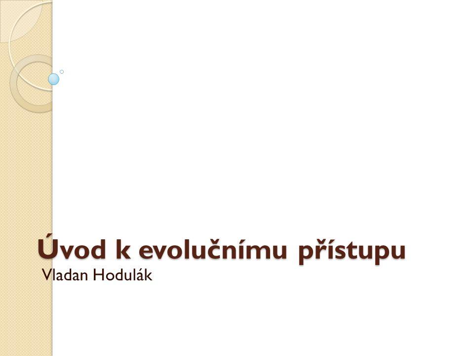 Úvod k evolučnímu přístupu Vladan Hodulák