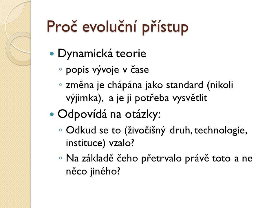 Přehled myšlení o vývoji a změně Antika – cyklický vývoj (Aristoteles) Středověk – jeden cyklus (křesťanství) Osvícenství – idea rozvoje a pokroku ◦ směřovaný ◦ kumulativní ◦ nezvratný ◦ cílený Hegel – vývoj světového ducha (dialektika - teze, antiteze, syntéza) Ve společenský vědách je rozšířený koncept vývojových stádií