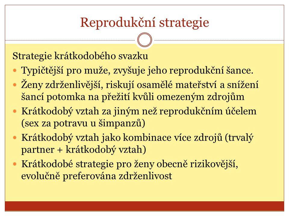 Reprodukční strategie Strategie krátkodobého svazku Typičtější pro muže, zvyšuje jeho reprodukční šance.