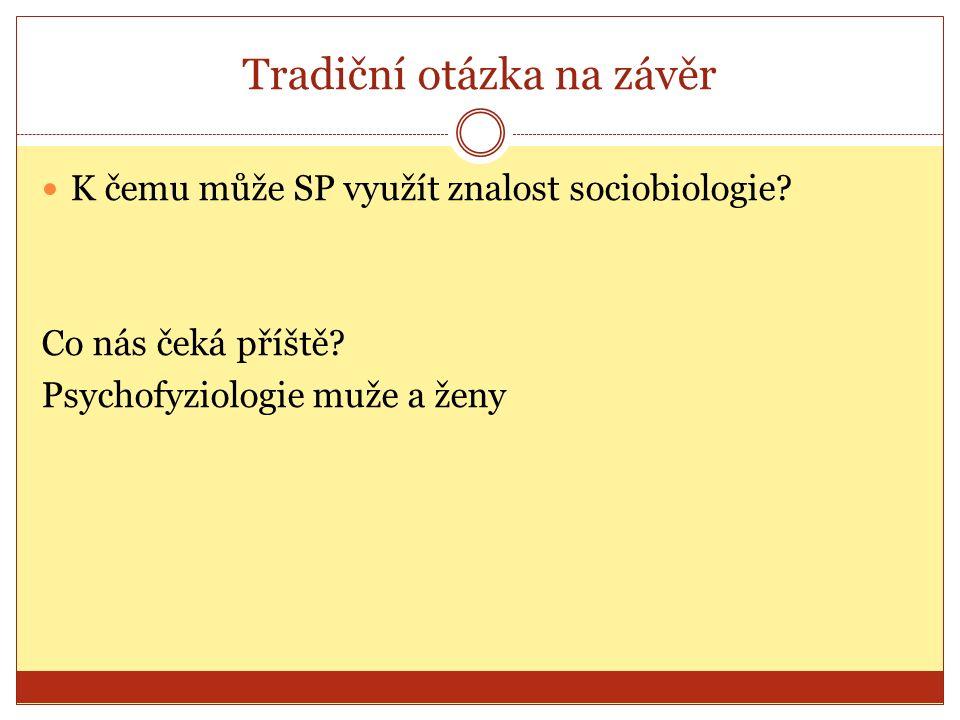 Tradiční otázka na závěr K čemu může SP využít znalost sociobiologie.