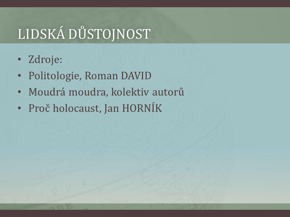 LIDSKÁ DŮSTOJNOSTLIDSKÁ DŮSTOJNOST Zdroje: Politologie, Roman DAVID Moudrá moudra, kolektiv autorů Proč holocaust, Jan HORNÍK